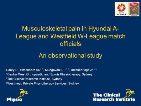 Musculoskeletal pain in Hyundai A- League and Westfield W-League match officials An observational study Corey L 1, Hirschhorn AD 2,3, Mungovan SF 1,2,3,