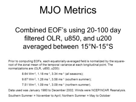 MJO Metrics Combined EOFs using 20-100 day filtered OLR, u850, and u200 averaged between 15°N-15°S Prior to computing EOFs, each equatorially-averaged.