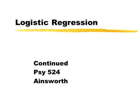 Logistic Regression Continued Psy 524 Ainsworth. Equations Regression Equation.