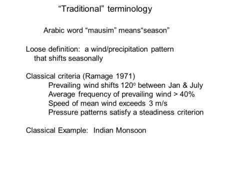 Traditional terminology Arabic word mausim meansseason Loose definition: a wind/precipitation pattern that shifts seasonally Classical criteria (Ramage.
