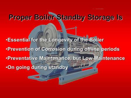 Proper Boiler Standby Storage Is Essential for the Longevity of the BoilerEssential for the Longevity of the Boiler Prevention of Corrosion during offline.