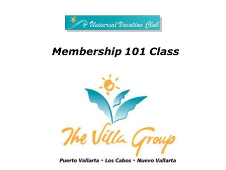Membership 101 Class. The Villa Group We as a Team are committed to being the Best 3 Owners Fernando González Owen Perry Luz María Torres.
