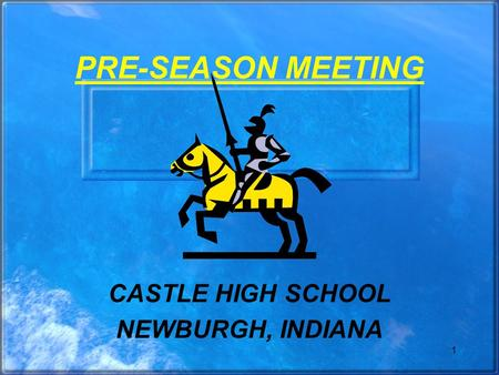 1 PRE-SEASON MEETING CASTLE HIGH SCHOOL NEWBURGH, INDIANA.