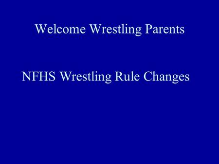 Welcome Wrestling Parents NFHS Wrestling Rule Changes.