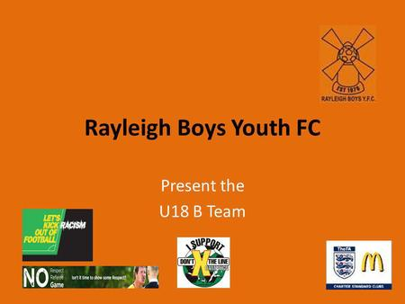 Rayleigh Boys Youth FC Present the U18 B Team. The U18 B Team so far……… Following 2008s season the lads left school and started college and work. The.