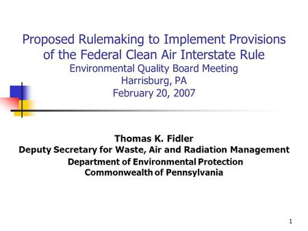 1 Proposed Rulemaking to Implement Provisions of the Federal Clean Air Interstate Rule Environmental Quality Board Meeting Harrisburg, PA February 20,