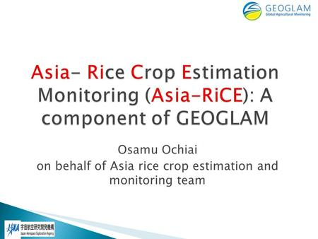 Osamu Ochiai on behalf of Asia rice crop estimation and monitoring team.