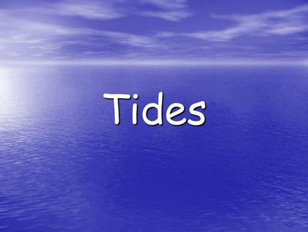 Tides. What effect does the Sun and moon have on the oceans tides? What effect does the Sun and moon have on the oceans tides?