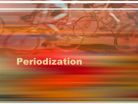 Periodization. Defined Variations in training specificity, intensity, and volume organized in planned periods or cycles within an overall program –Proposed.