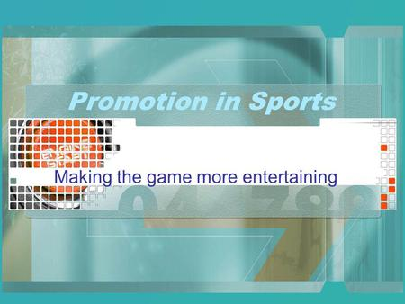 Promotion in Sports Making the game more entertaining.