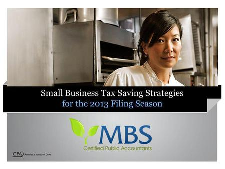 Small Business Tax Saving Strategies for the 2013 Filing Season.