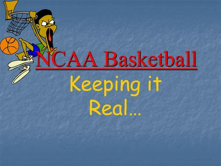 NCAA Basketball Keeping it Real…. Its Your World!!!