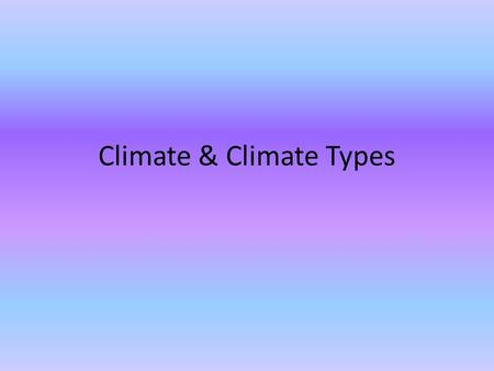 Climate & Climate Types. Tropical Humid Climates Tropical climates are characterized by constant high temperature (at sea level and low elevations)