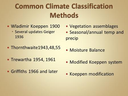 Wladimir Koeppen 1900 Several updates Geiger 1936 Thornthwaite1943,48,55 Trewartha 1954, 1961 Griffiths 1966 and later Vegetation assemblages Seasonal/annual.