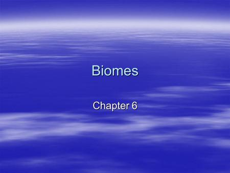 Biomes Chapter 6. What is a biome? Biome- large region characterized by a specific type of climate and certain types of organisms. Biome- large region.
