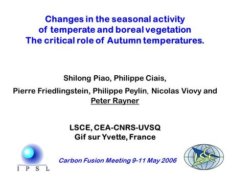 Changes in the seasonal activity of temperate and boreal vegetation The critical role of Autumn temperatures. Shilong Piao, Philippe Ciais, Pierre Friedlingstein,