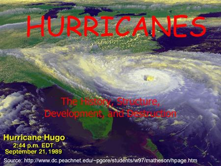 HURRICANES The History, Structure, Development, and Destruction Source: