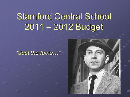 Stamford Central School 2011 – 2012 Budget Just the facts…