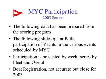 MYC Participation 2003 Season The following data has been prepared from the scoring program The following slides quantify the participation of Yachts in.