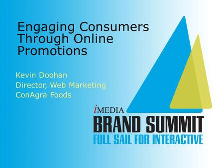 Kevin Doohan Director, Web Marketing ConAgra Foods Engaging Consumers Through Online Promotions.