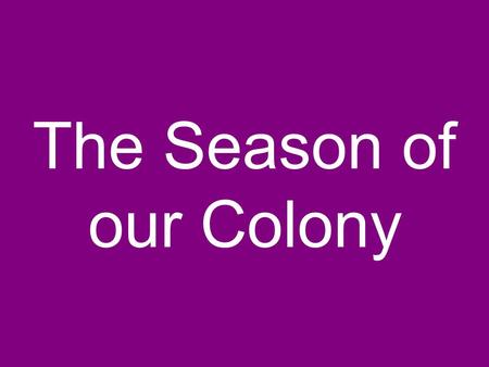 The Season of our Colony. Essential Questions What were the reasons for Georgias settlement? Who contributed to the establishment of the Georgia colony?