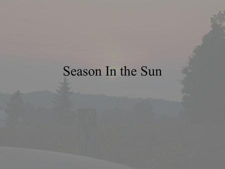 Season In the Sun.