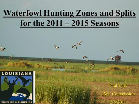 Waterfowl Hunting Zones and Splits for the 2011 – 2015 Seasons Paul Link LWF Commission 2/8/2011.