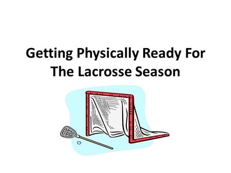 Getting Physically Ready For The Lacrosse Season.