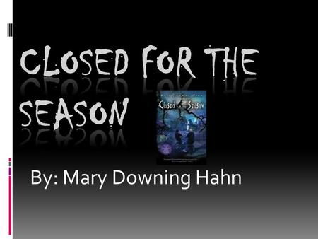 Closed for the Season By: Mary Downing Hahn.