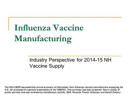 Influenza Vaccine Manufacturing Industry Perspective for 2014-15 NH Vaccine Supply The FDA CBER requested this annual summary of information from influenza.