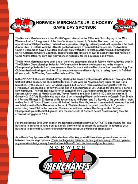 NORWICH MERCHANTS JR. C HOCKEY GAME DAY SPONSOR The Norwich Merchants are a Non-Profit Organizational Junior C Hockey Club playing in the Mid- Western.