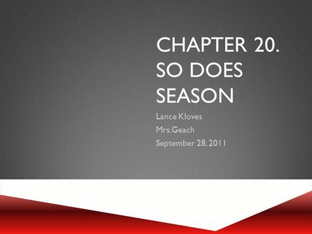 CHAPTER 20. SO DOES SEASON Lance Kloves Mrs.Geach September 28, 2011.