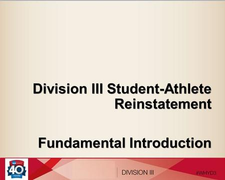 Division III Student-Athlete Reinstatement Fundamental Introduction