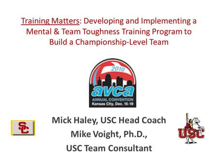 Training Matters: Developing and Implementing a Mental & Team Toughness Training Program to Build a Championship-Level Team Mick Haley, USC Head Coach.