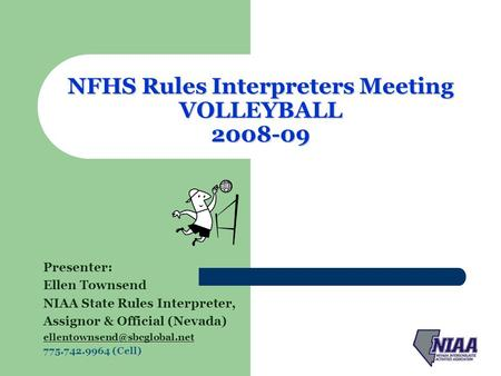 NFHS Rules Interpreters Meeting VOLLEYBALL 2008-09 Presenter: Ellen Townsend NIAA State Rules Interpreter, Assignor & Official (Nevada)