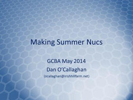 Making Summer Nucs GCBA May 2014 Dan OCallaghan