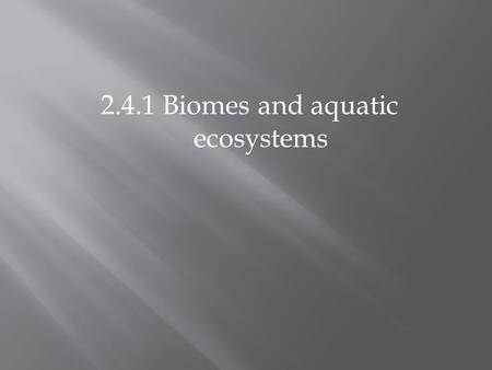 2.4.1 Biomes and aquatic ecosystems. Major Ecosystems of the World Biomes.