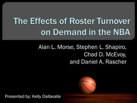 Alan L. Morse, Stephen L. Shapiro, Chad D. McEvoy, and Daniel A. Rascher Presented by: Kelly Dallavalle.
