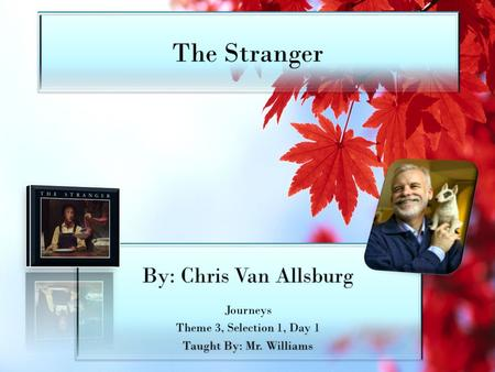 The Stranger By: Chris Van Allsburg Journeys