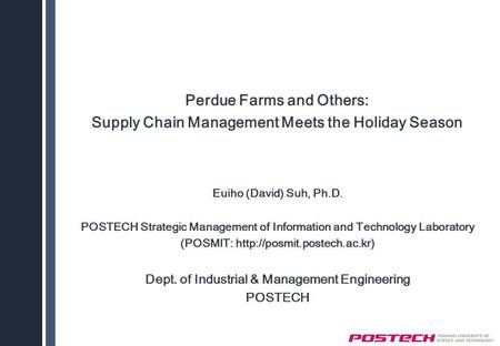 Perdue Farms and Others: Supply Chain Management Meets the Holiday Season Euiho (David) Suh, Ph.D. POSTECH Strategic Management of Information and Technology.