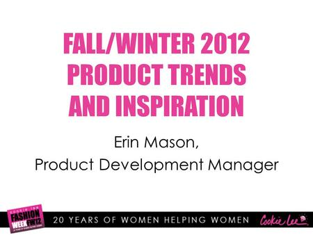 FALL/WINTER 2012 PRODUCT TRENDS AND INSPIRATION Erin Mason, Product Development Manager.