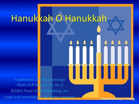 Hanukkah O Hanukkah traditional, arr. Paul Jennings Music K-8 Volume 14, no. 2 ©2003 Plank Road Publishing, Inc. Used with permission. All rights reserved.