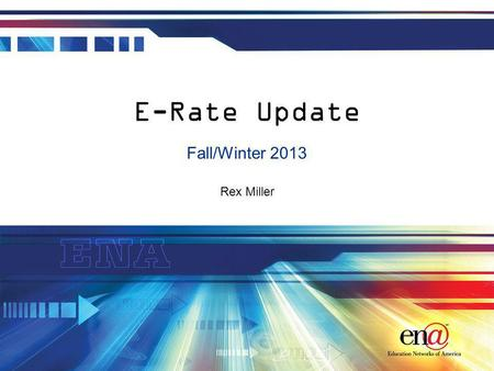 Rex Miller E-Rate Update Fall/Winter 2013. Introduction E-Rate requires ongoing attention Todays session is focused on the E-Rate filing window and approval.