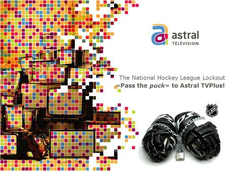 The National Hockey League Lockout «Pass the puck» to Astral TVPlus!