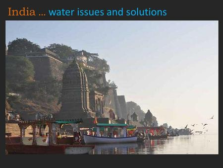 India … water issues and solutions. The holiest of rivers, Ganga.