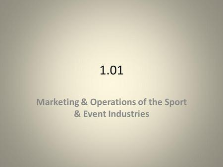 1.01 Marketing & Operations of the Sport & Event Industries.