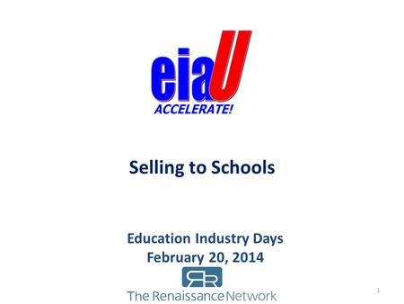 Selling to Schools Education Industry Days February 20, 2014 1.