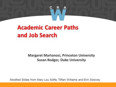 Academic Career Paths and Job Search Margaret Martonosi, Princeton University Susan Rodger, Duke University Modified Slides from Mary Lou Soffa, Tiffani.
