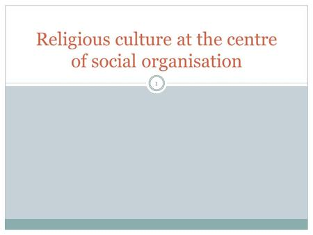 Religious culture at the centre of social organisation 1.