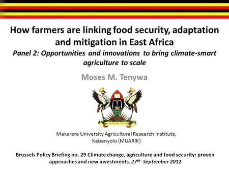 How farmers are linking food security, adaptation and mitigation in East Africa Panel 2: Opportunities and innovations to bring climate-smart agriculture.